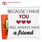 Because I Have You I Will Always Have A Friend Cushion & Valentine Greeting Card